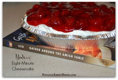 Yoders' Eight-Minute Cheesecake - Gather Around The Amish Table